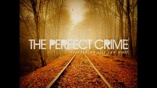 The Perfect Crime - Everything Else Can Wait [Preview Video] Album Out Now!