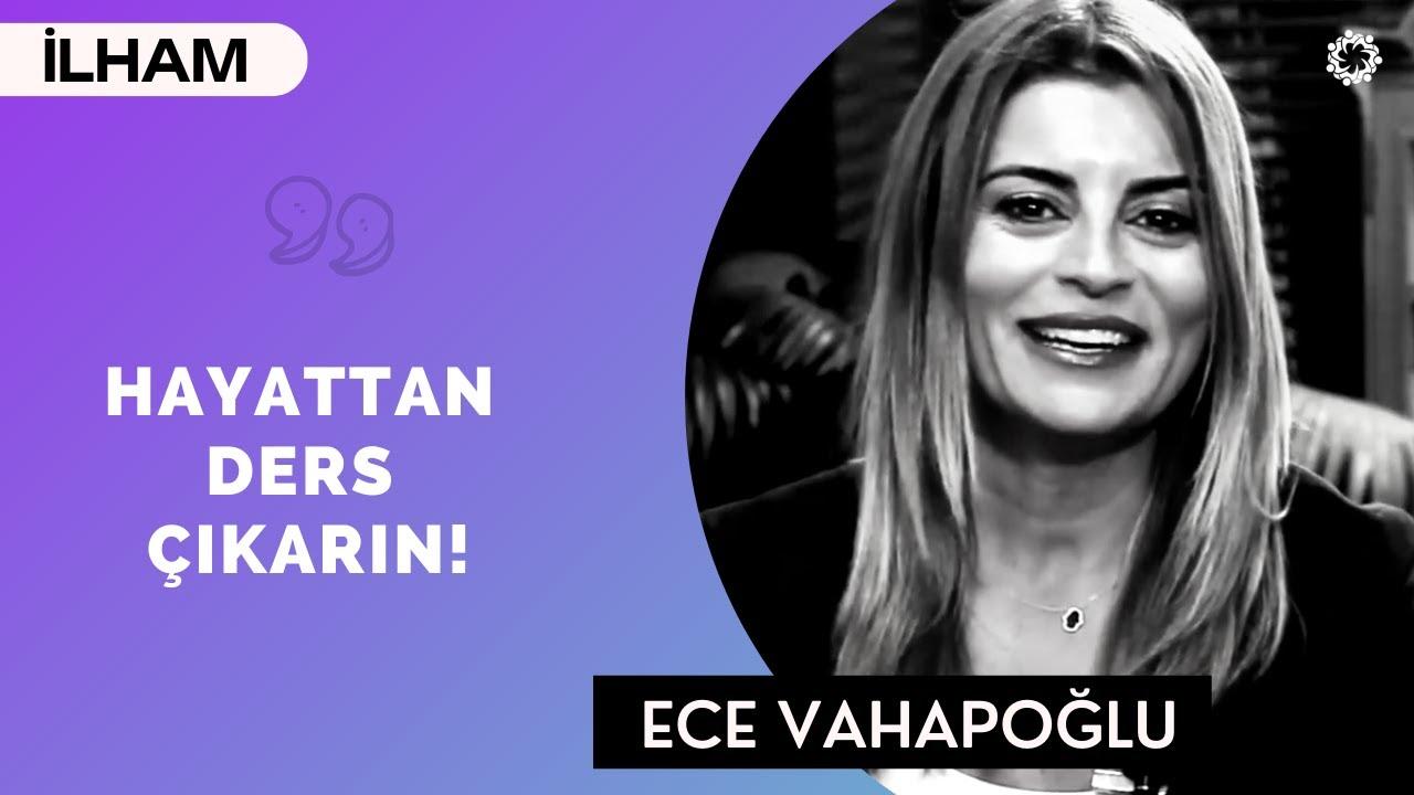 HAYATTAN DERS ÇIKARIN! - Ece Vahapoğlu