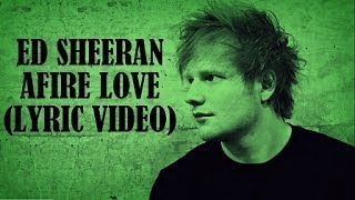 ed sheeran afire love lyric video x new 2014 hd