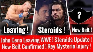 John Cena Leaving WWE ! New Title Belt Confirmed ! Steroids Update ! Rey Injury ! Design Of Belt !