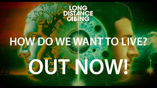 """LONG DISTANCE CALLING """"HOW DO WE WANT TO LIVE?"""" ALBUM TRAILER"""