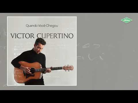 Victor Cupertino – Quando Você Chegou (Letra)