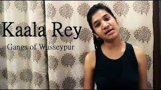 Gangs of Wasseypur - Kaala Rey (cover) | Shubhi Saxena