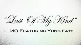 """Last Of My Kind"" L-MO Feat. Yung Fate"