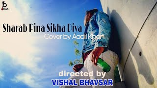 Sharab Pina Sikha Diya | Halka Halka Suroor | Cover Song | Directed by VISHAL BHAVSAR | #VB