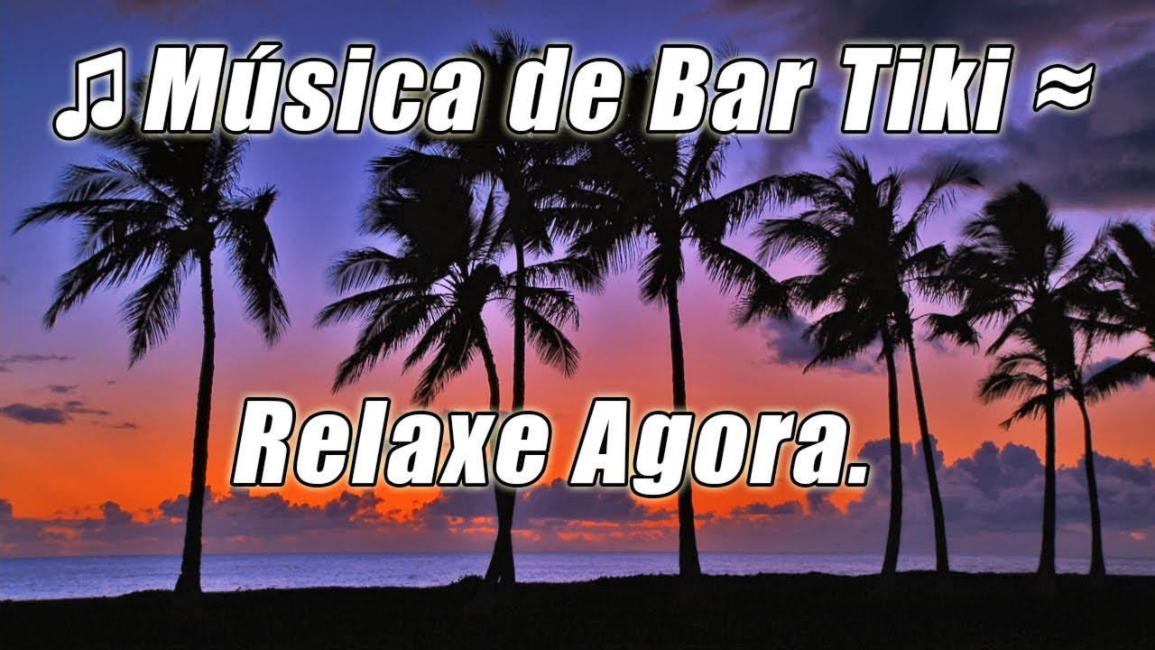 Musica Tropical Instrumental Luau Tiki Bar Lounge Relaxante Havaianas Praia Festa Hula Ilha Cancoes Youtube