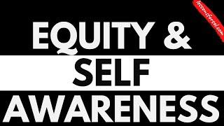 EQUITY & SELF-AWARENESS