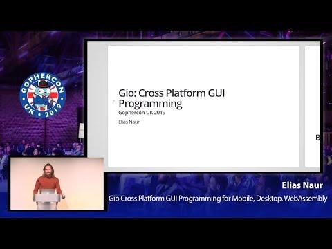 GopherCon UK 2019: Elias Naur - Gio Cross Platform GUI Programming For Mobile, Desktop, WebAssembly