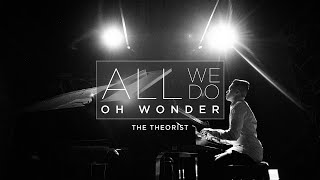 Oh Wonder - All We Do | The Theorist Piano Cover