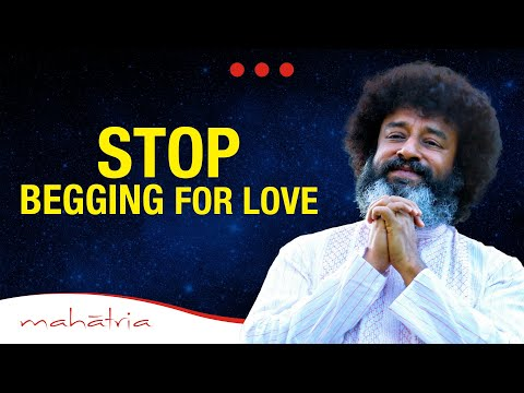 STOP Begging For Love | Mahatria on Love