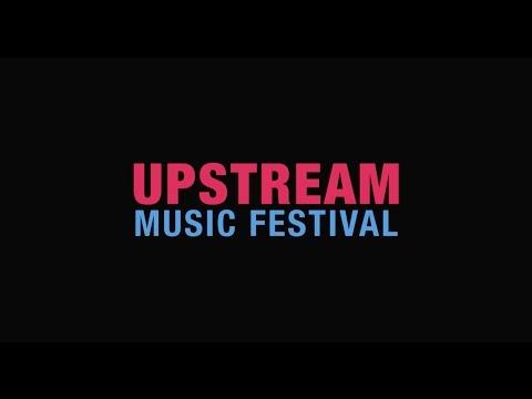 Upstream Music Festival 2017 Recap
