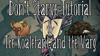 [Don't Starve Tutorial] Episode 8: The Koalefant and the Varg