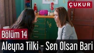 Çukur 14. Bölüm - Aleyna Tilki - Sen Olsan Bari