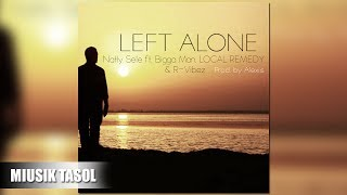Natty Sele - Left Alone (ft. Bigga Man, LOCAL REMEDY & R-Vibez)