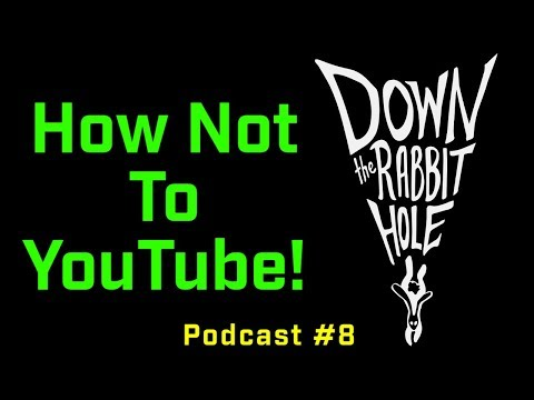 How Not to Youtube w/ Down the Rabbit Hole! (Podcast 8)