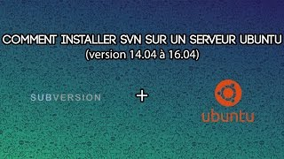 Installer SVN Subversion sur serveur Ubuntu 14.04 à 16.04 FR