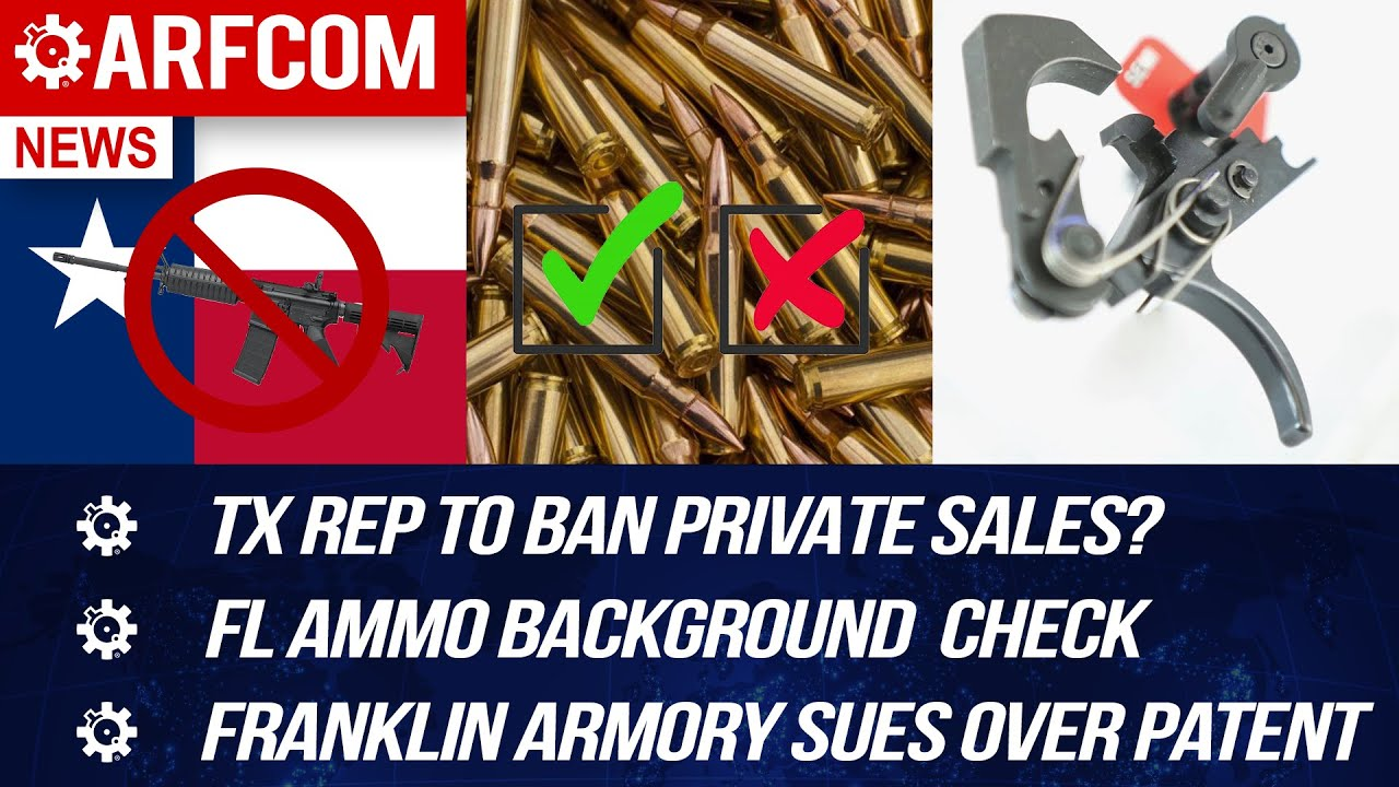 [ARFCOM NEWS] TX Rep To BAN Private Sales? + FL Ammo Background ✓ + Franklin Armory Sues Over Patent