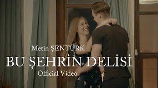 Metin Şentürk - Bu Şehrin Delisi (Official Video)