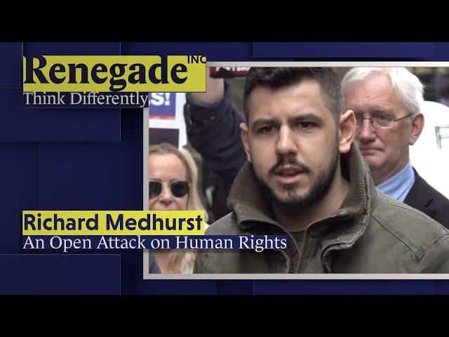 RICHARD MEDHURST on An Open Attack on Human Rights