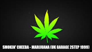 Smokin Cheeba - Marijuana (UK GARAGE 2STEP 1999)