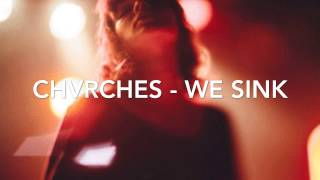 CHVRCHES - WE SINK
