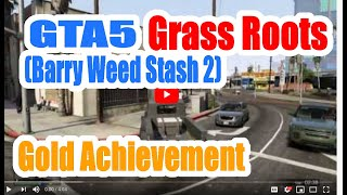 Grand Theft Auto 5 GTA5  Grass Roots-The Pickup(Barry Weed Stash 2) Gold Achievement