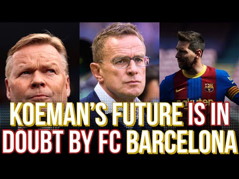 Levante v FC Barcelona: Barcelona have GROWING DOUBTS in Koeman's Future | Ralf Rangnick Latest