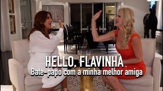 Hello Flavinha Um bate papo com a minha melhor amiga
