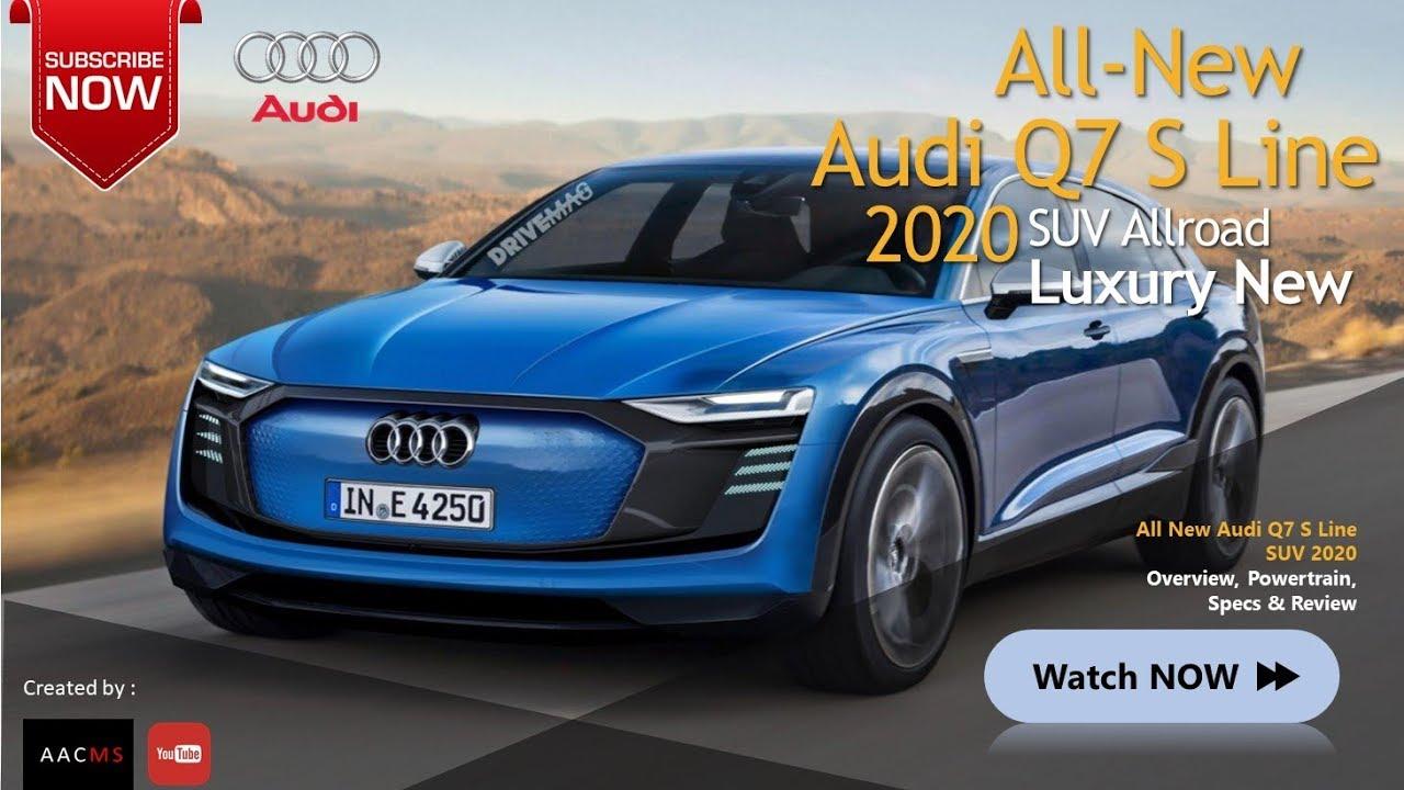 The New 2020 Audi Q7 S Line SUV Luxury All New Design ...