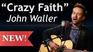 Crazy Faith (Acoustic) - John Waller