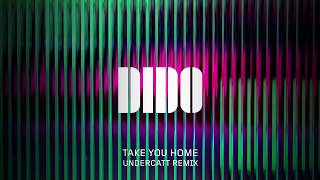 Dido - Take You Home (Undercatt Remix) (Official Audio)