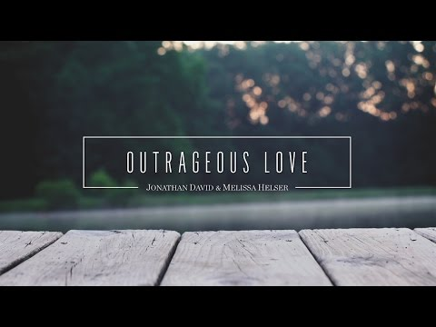 Outrageous Love   Lyric   Jonathan & Melissa Helser  Beautiful Surrender