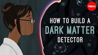 How to build a dark matter detector - Jenna Saffin