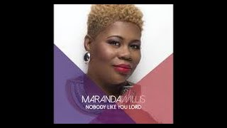 """Nobody Like YOU LORD""  Maranda Willis lyrics"