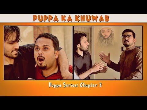 Puppa Ka Khuwab | The Idiotz | Puppa Series 2017 | Chapter 3