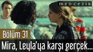 Medcezir 31.Bölüm - Mira, Leyla'ya karşı gerçek hislerini belli eder