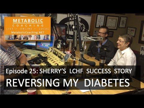 Episode 25 - REVERSING MY DIABETES: Sherry's LCHF Success Story - Metabolic Coaching Radio