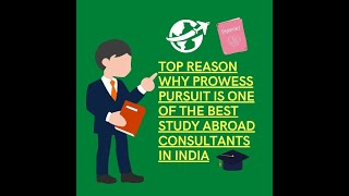 Top Reason Why Prowess Pursuit Is One Of The Best Study Abroad Consultants In India