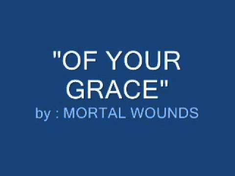 Mortal Wounds Of Your Grace Hdwmv Youtube