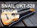 Got A Ukulele Reviews - Snail UKT-528 Tenor