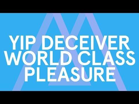 Yip Deceiver - World Class Pleasure [Audio Stream]
