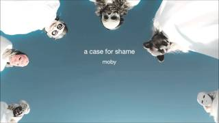 Moby - A Case For Shame