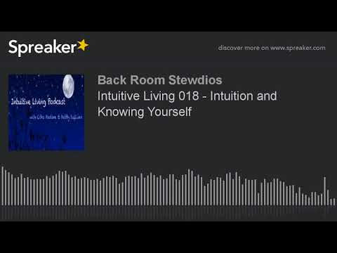 Intuitive Living 018 - Intuition and Knowing Yourself
