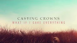 Casting Crowns - What If I Gave Everything (Audio)