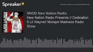 New Nation Radio Presents // Dedication 6 Lil Wayne// Mixtape Madness Radio Show