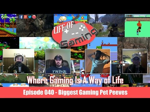 Life of Gaming Podcast Episode 40: Biggest Gaming Pet Peeves