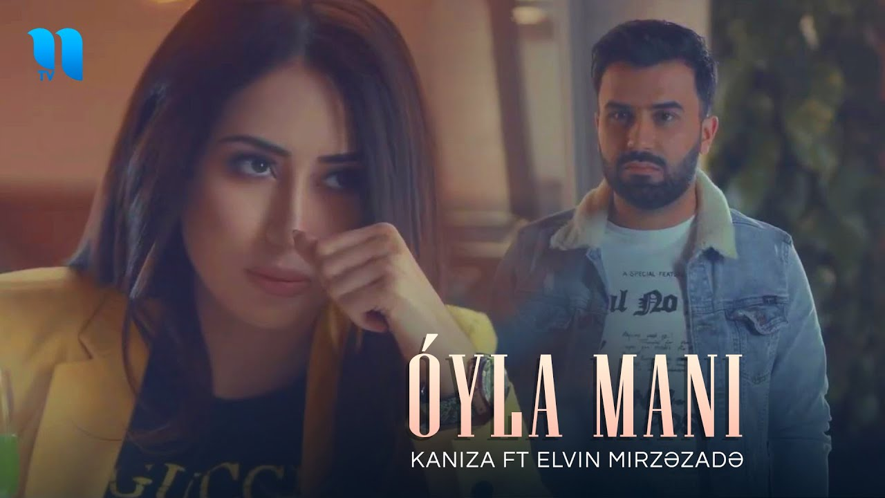 Kaniza ft Elvin Mirzəzadə - O'yla Mani (Official Music Video)