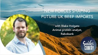 """New forces shaping future UK beef imports"" with Blake Holgate"