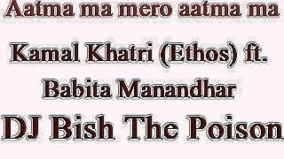 Aatma ma-Kamal Khatri Club mix ft DJ Bish The Poison