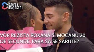 Puterea dragostei (09072019)  Vor rezista Roxana si Mocanu 20 de secunde fara sa se sarute?